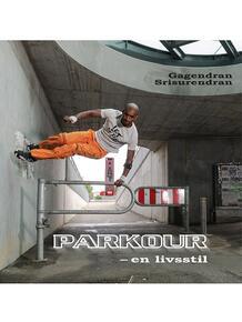 Gagendran Srisurendran: Parkour - en livsstil