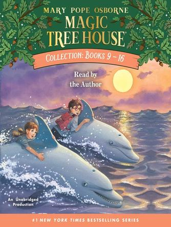 Mary Pope Osborne: Magic tree house collection, books 9-16 : Dolphins at daybreak; ghost town at sundown; lions at lunchtime; polar bears past bedtime; vacation under the volcano; day of the dragon king; viking ships at sunrise; hour of the olympics