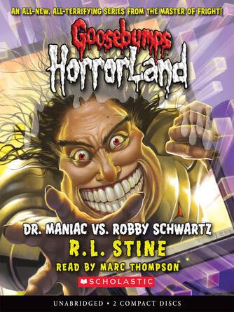 R. L. Stine: Dr. maniac vs. robby schwartz : Goosebumps HorrorLand Series, Book 5