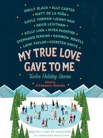 Stephanie Perkins: My true love gave to me : Twelve Holiday Stories