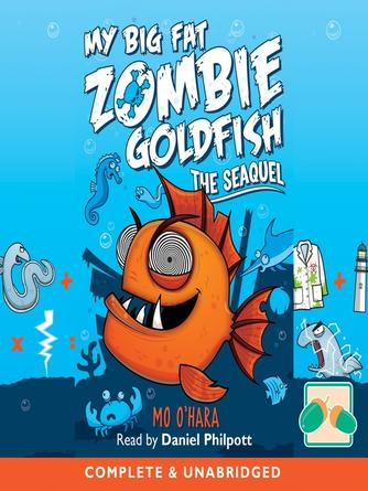 Mo. O'Hara: The seaquel : My Big Fat Zombie Goldfish Series, Book 2