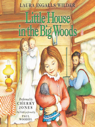 Laura Ingalls Wilder: Little house in the big woods : Little House Series, Book 1