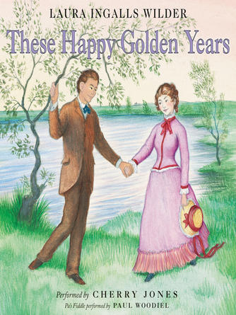 Laura Ingalls Wilder: These happy golden years : Little House Series, Book 8