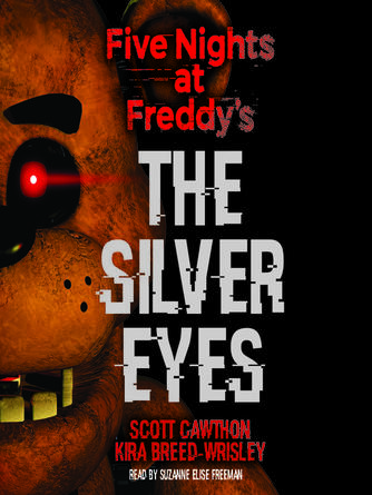 Scott Cawthon: The silver eyes : Five Nights at Freddy's Series, Book 1