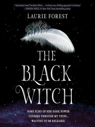 Laurie Forest: The black witch : Black Witch Chronicles, Book 1