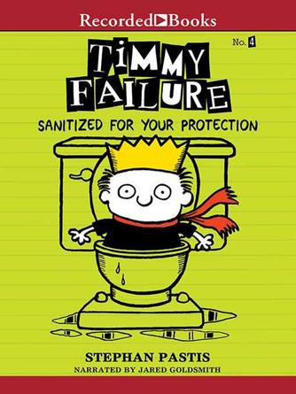Stephan Pastis: Sanitized for your protection : Timmy failure series, book 4