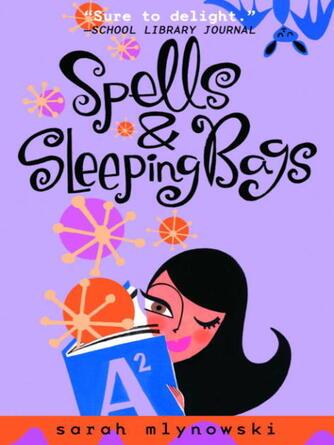 Sarah Mlynowski: Spells & sleeping bags : Magic In Manhattan Series, Book 3