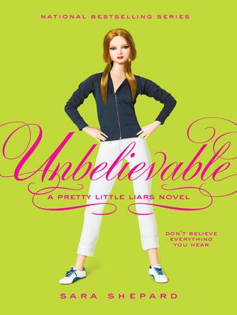 Sara Shepard: Unbelievable : Pretty Little Liars Series, Book 4