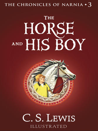 C. S. Lewis: The horse and his boy : The Chronicles of Narnia, Book 3