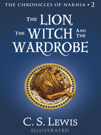 C. S. Lewis: The lion, the witch and the wardrobe : The Chronicles of Narnia, Book 2