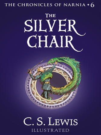 C. S. Lewis: The silver chair : The Chronicles of Narnia, Book 6