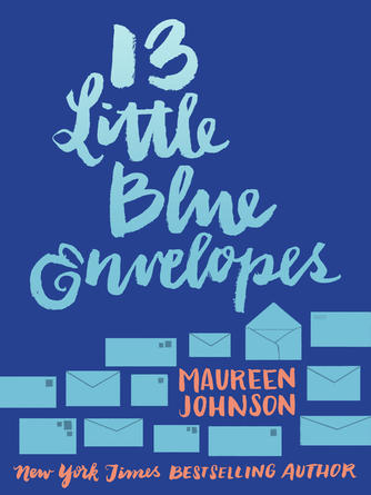Maureen Johnson: 13 little blue envelopes : Little Blue Envelope Series, Book 1