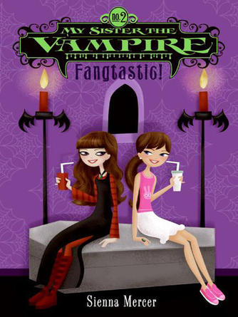 Sienna Mercer: Fangtastic! : My Sister the Vampire Series, Book 2
