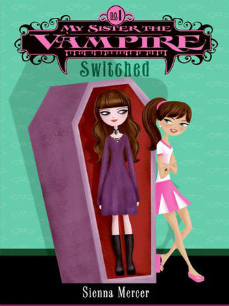 Sienna Mercer: Switched : My Sister the Vampire Series, Book 1
