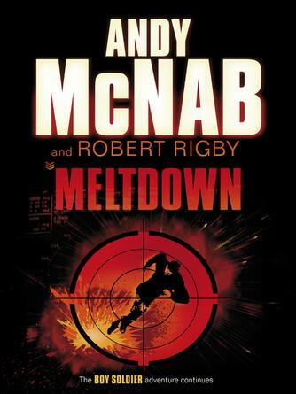 Andy McNab: Meltdown : Boy Soldier Series, Book 4
