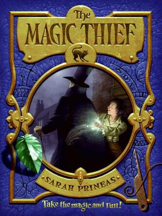 Sarah Prineas: The magic thief : The Magic Thief Series, Book 1