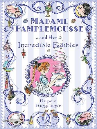 Rupert Kingfisher: Madame pamplemousse and her incredible edibles : Madame Pamplemousse Series, Book 1