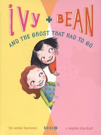 Annie Barrows: Ivy and bean and the ghost that had to go : Ivy and Bean Series, Book 2