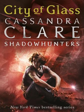 Cassandra Clare: City of glass : The Mortal Instruments Series, Book 3