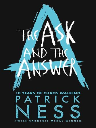 Patrick Ness: The ask and the answer : Chaos Walking Series, Book 2