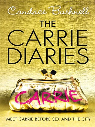 Candace Bushnell: The carrie diaries : The Carrie Diaries Series, Book 1