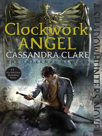 Cassandra Clare: Clockwork angel : Shadowhunters: The Infernal Devices Series, Book 1