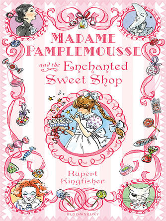 Rupert Kingfisher: Madame pamplemousse and the enchanted sweet shop : Madame Pamplemousse Series, Book 3