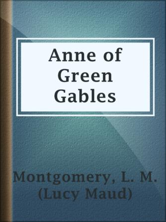 L. M. (Lucy Maud) Montgomery: Anne of green gables