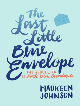 Maureen Johnson: The last little blue envelope : Little Blue Envelope Series, Book 2