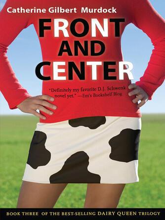 Catherine Gilbert Murdock: Front and center : Dairy Queen Series, Book 3
