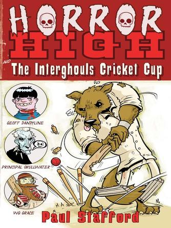 Paul Stafford: Horror high 2 : The Interghouls Cricket Cup