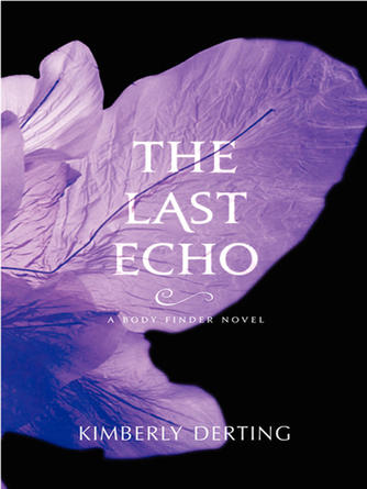 Kimberly Derting: The last echo : The Body Finder Series, Book 3