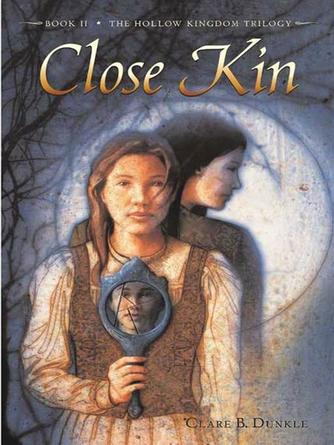 Clare B. Dunkle: Close kin : Hollow Kingdom Trilogy, Book 2