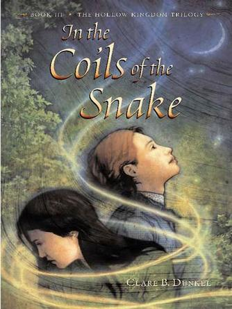 Clare B. Dunkle: In the coils of the snake : Hollow Kingdom Trilogy, Book 3