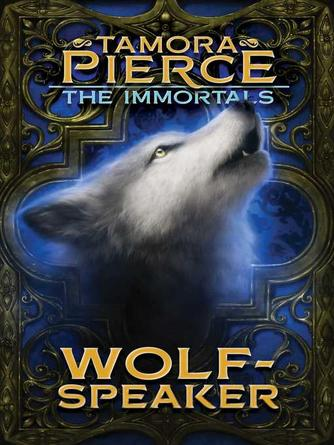 Tamora Pierce: Wolf-speaker : Tortall: The Immortals Series, Book 2