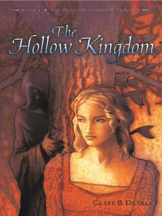 Clare B. Dunkle: The hollow kingdom : Book I--The Hollow Kingdom Trilogy