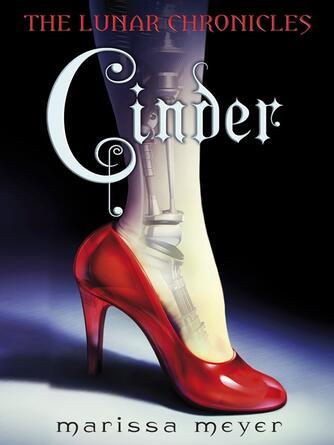 Marissa Meyer: Cinder : The Lunar Chronicles, Book 1