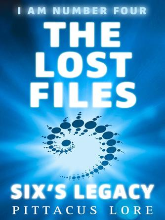 Pittacus Lore: Six's legacy : Lorien Legacies: The Lost Files Series, Book 1