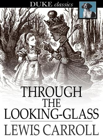 Lewis Carroll: Through the looking-glass: and what alice found there : Alice Series, Book 2