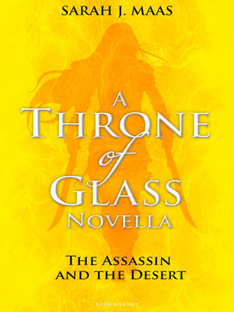 Sarah J. Maas: The assassin and the desert : Throne of Glass Novella Series, Book 2