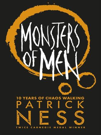 Patrick Ness: Monsters of men : Chaos Walking Series, Book 3