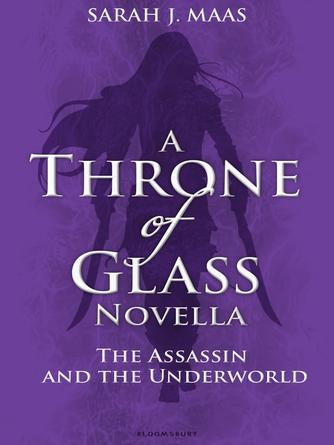 Sarah J. Maas: The assassin and the underworld : Throne of Glass Novella Series, Book 3