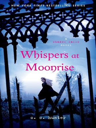 C. C. Hunter: Whispers at moonrise : Shadow Falls Series, Book 4