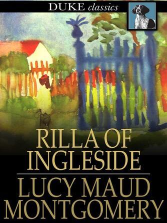 L. M. Montgomery: Rilla of ingleside : Anne of green gables series, book 8