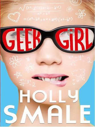 Holly Smale: Geek girl : Geek Girl Series, Book 1