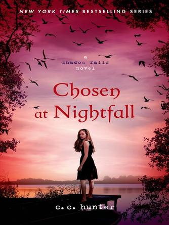 C. C. Hunter: Chosen at nightfall : Shadow Falls Series, Book 5
