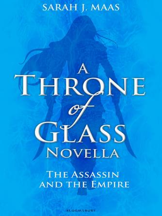 Sarah J. Maas: The assassin and the empire : Throne of Glass Novella Series, Book 4
