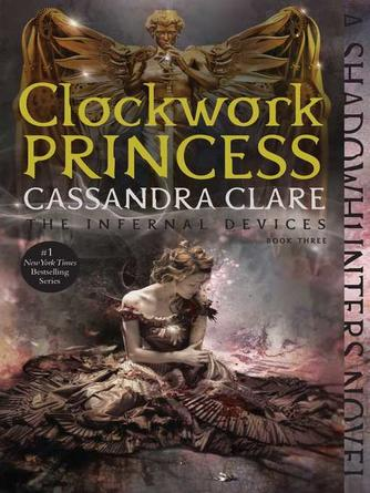 Cassandra Clare: Clockwork princess : Shadowhunters: The Infernal Devices Series, Book 3