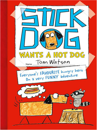 Tom Watson: Stick dog wants a hot dog : Stick Dog Series, Book 2