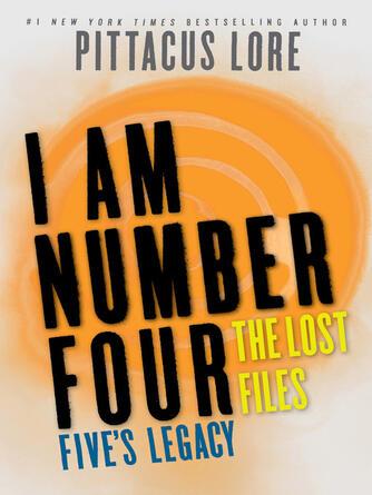 Pittacus Lore: Five's legacy : Lorien Legacies: The Lost Files Series, Book 7